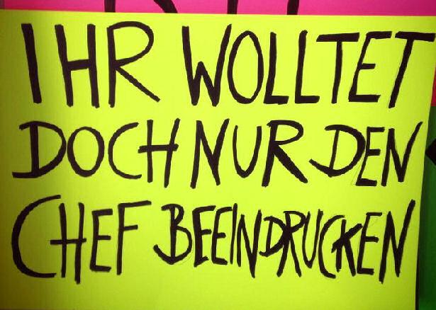 Plakat mit der Beschriftung: Ihr wolltet doch nur den Chef beeindrucken.